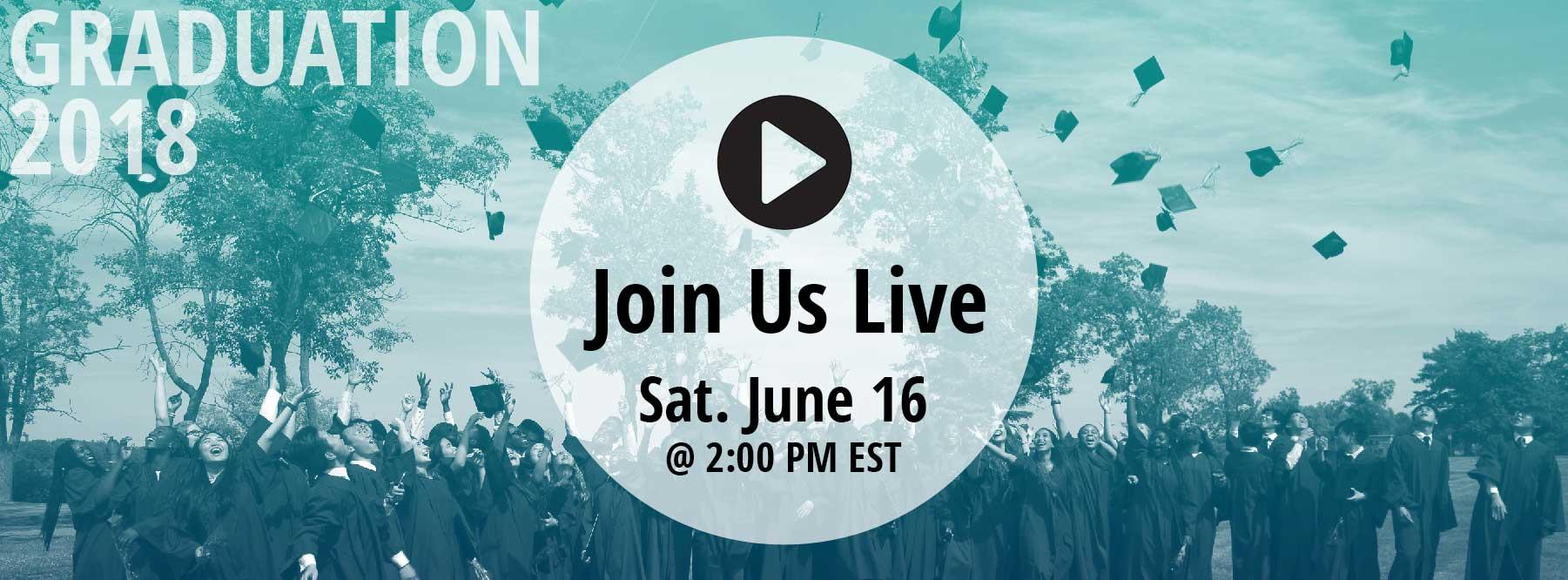 Graduation 2018 Sat. June 16, at 2 p.m. EST